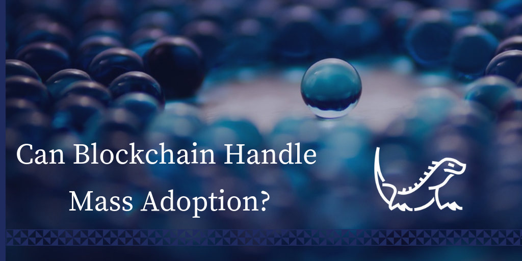 can-blockchain-handle-mass-adoption